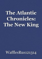 The Atlantic Chronicles: The New King