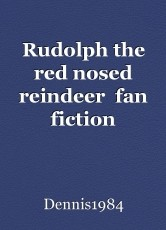 Rudolph the red nosed reindeer  fan fiction