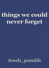 things we could never forget