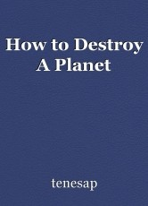 How to Destroy A Planet