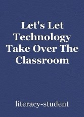 Let's Let Technology Take Over The Classroom