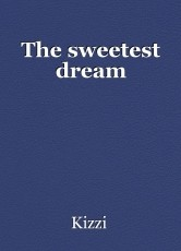 The sweetest dream
