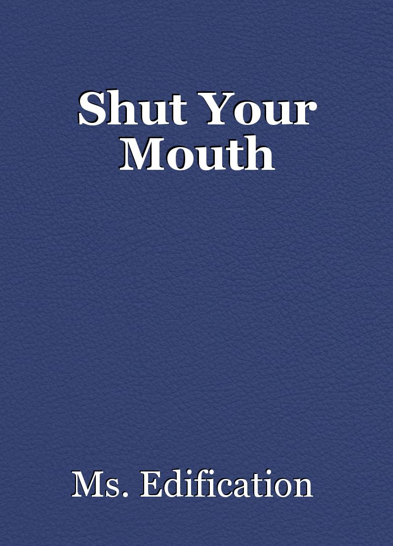 shut your mouth essay