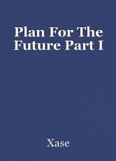 Plan For The Future Part I