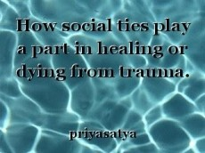 How social ties play a part in healing or dying from trauma.