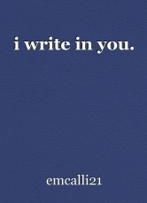 i write in you.