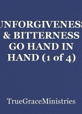 UNFORGIVENESS & BITTERNESS GO HAND IN HAND (1 of 4)