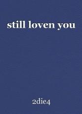 still loven you