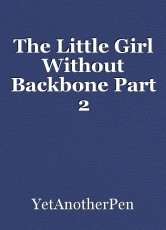 The Little Girl Without Backbone Part 2