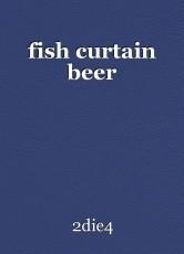 fish curtain beer