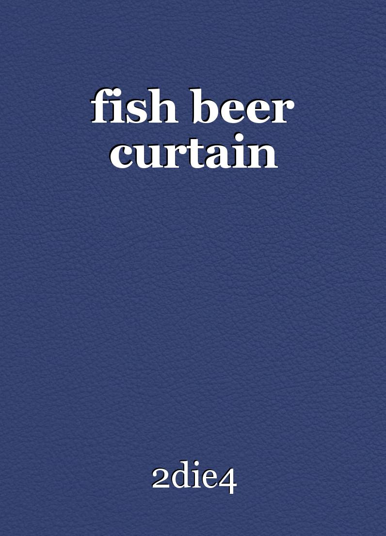 Fish beer curtain short story by 2die4 for Fish short story