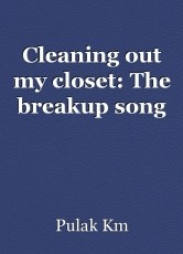 Cleaning out my closet: The breakup song
