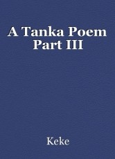 A Tanka Poem Part III