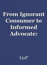 From Ignorant Consumer to Informed Advocate: Lifting the Curtain and Confronting Oz