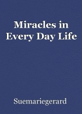 Miracles in Every Day Life