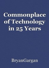 Commonplace of Technology in 25 Years