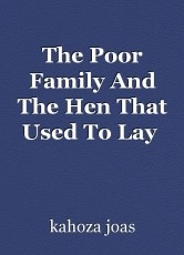 The Poor Family And The Hen That Used To Lay  Golden Eggs