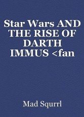 Star Wars AND THE RISE OF DARTH IMMUS