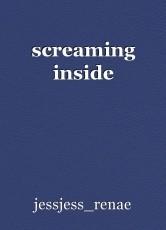 screaming inside