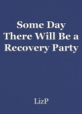 Some Day There Will Be a Recovery Party