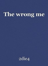 The wrong me