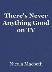 There's Never Anything Good on TV