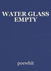 WATER GLASS EMPTY