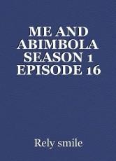 ME AND ABIMBOLA SEASON 1 EPISODE 16