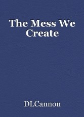 The Mess We Create