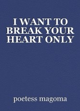 I WANT TO BREAK YOUR HEART ONLY