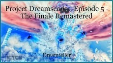 Project Dreamscade - Episode 5 - The Finale Remastered