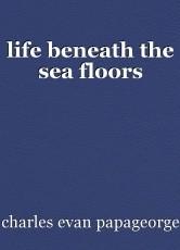 life beneath the sea floors