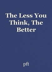 The Less You Think, The Better