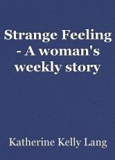 Strange Feeling - A woman's weekly story