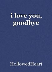 i love you, goodbye