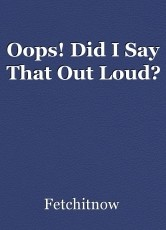 Oops! Did I Say That Out Loud?
