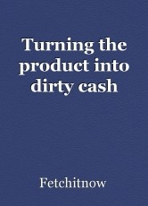 Turning the product into dirty cash