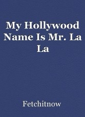 My Hollywood Name Is Mr. La La