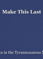 Make This Last
