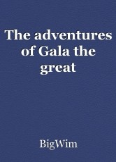 The adventures of Gala the great