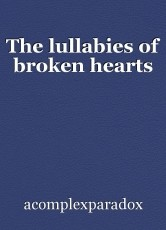 The lullabies of broken hearts