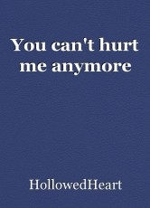 You can't hurt me anymore