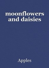 moonflowers and daisies