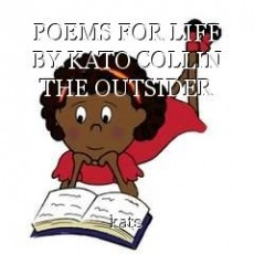 POEMS FOR LIFE BY KATO COLLIN THE OUTSIDER