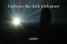 Embrace the dark with grace