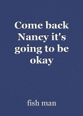 Come back Nancy it's going to be okay