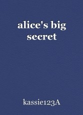 alice's big secret