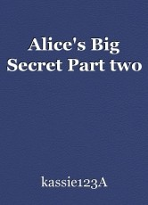 Alice's Big Secret Part two
