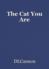 The Cat You Are