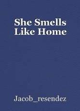 She Smells Like Home